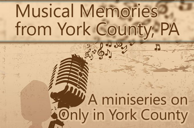 Musical memories from York County, PA: A fall miniseries, Part 3