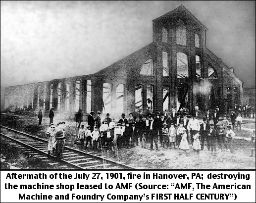 """Aftermath of the July 27, 1901, fire in Hanover, PA; destroying the machine shop leased to AMF (Source: """"AMF, The American Machine and Foundry Company's FIRST HALF CENTURY"""")"""