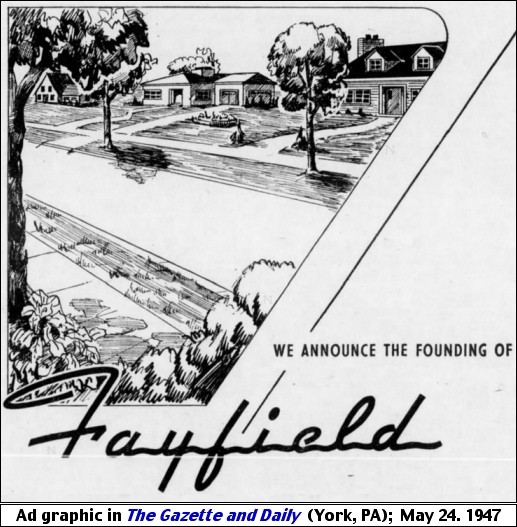 Ad graphic, announcing the Founding of Fayfield, appearing in The Gazette and Daily (York, PA); May 24, 1947.