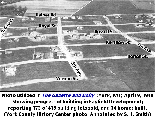Photo utilized in The Gazette and Daily (York, PA); April 9, 1949.  Showing progress of building in Fayfield Development; reporting 173 of 415 building lots sold, and 34 homes built.  (York County History Center photo, Annotated by S. H. Smith)