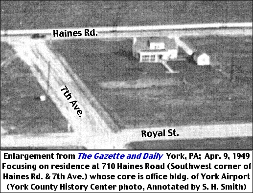 Enlargement from The Gazette and Daily (York, PA); April 9, 1949.  Focusing on residence at 710 Haines Road (Southwest corner of Haines Rd. and 7th Ave.) whose core is office building of York Airport.  (York County History Center photo, Annotated by S. H. Smith)