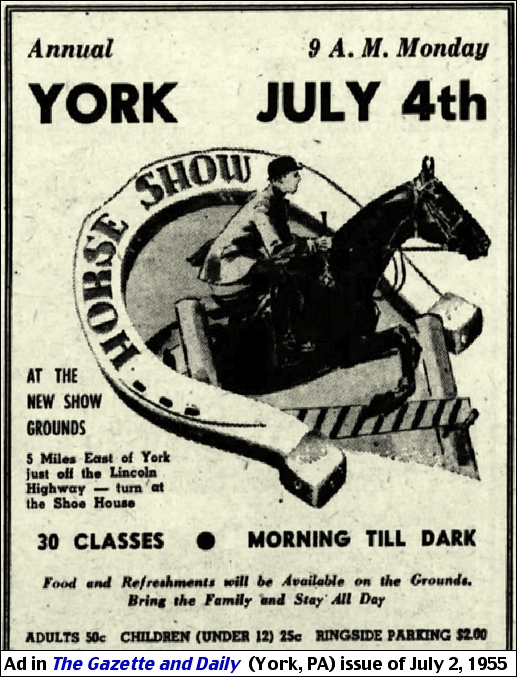 "Ad for the Annual Fourth-of-July York Horse Show during 1955 ""At the new show grounds 5 Miles East of York, just off the Lincoln Highway—turn at the Shoe House.""  (Ad is from The Gazette and Daily (York, PA) issue of July 2, 1955)"