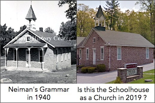 Neiman's Grammar One-Room-Schoolhouse (1940 photo, York County History Center) and  submitted photo of a church in the general area where the schoolhouse stood.